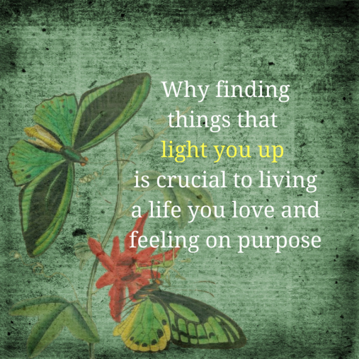 Why-finding-things-that-light-you-up-is-crucial-to-living-a-life-you-love-and-finding-your-purpose