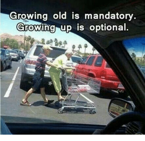 growing-old-is-mandatory-growing-up-is-optional-a-5825631